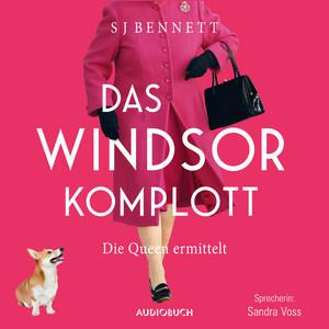 Das Windsor-Komplott - Die Queen ermittelt - Die Fälle Ihrer Majestät, Band 1 (Gekürzt) Audiobook