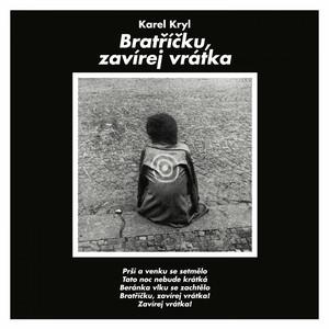 Bratříčku, Zavírej Vrátka - Karel Kryl