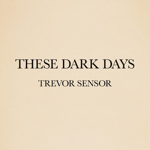 These Dark Days - Trevor Sensor
