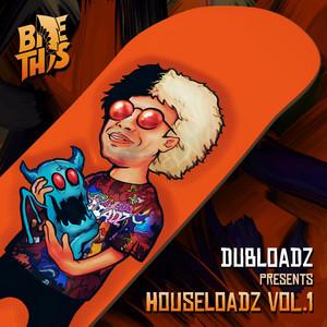 Dubloadz Presents: Houseloadz Vol. 1