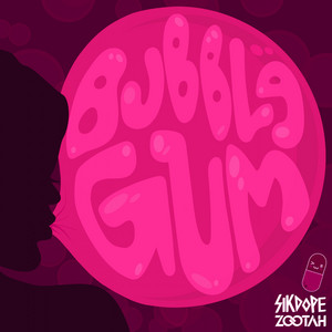 Bubblegum by Sikdope, ZOOTAH