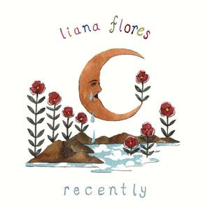 recently - Liana Flores