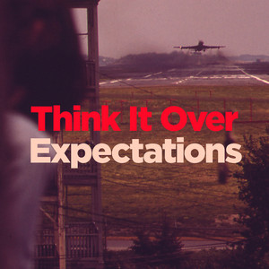Think It Over / Expectations