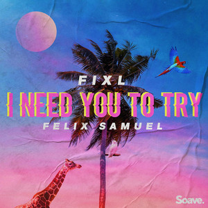 I Need You To Try by FIXL, Felix Samuel