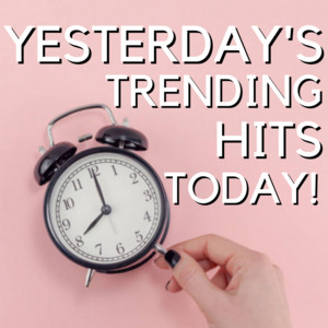 Yesterday's Trending Hits Today