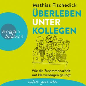 Überleben unter Kollegen - Wie die Zusammenarbeit mit Nervensägen gelingt (Autorenlesung) Audiobook