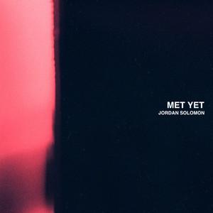Met Yet