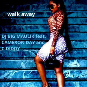 Walk Away by DJ BIG MAULIK, C.Diddy, Cameron Day