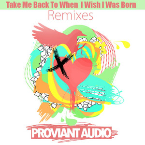 Take Me Back To When I Wish I Was Born - Proviant ... cover art