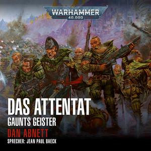 Warhammer 40.000 - Gaunts Geister 7: Das Attentat (Ungekürzt)