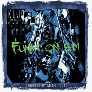 Funk on 'Em by Kujo the Savage, Misfit Soto