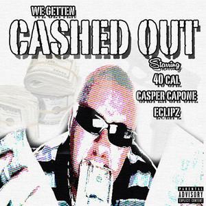 We Getten Cashed Out (feat. Casper Capone & Eclipz)