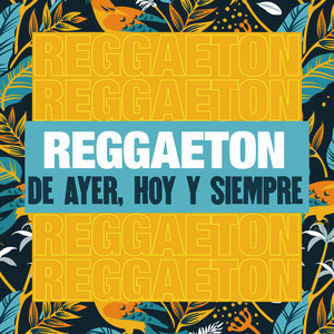 Reggaeton de Ayer, Hoy y Siempre