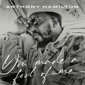 You Made A Fool Of Me by Anthony Hamilton