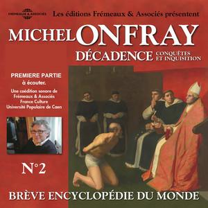 Michel Onfray - décadence, vol 2.1, Conquêtes et inquisition - brève encyclopédie du monde (volumes de 1 à 7) Audiobook
