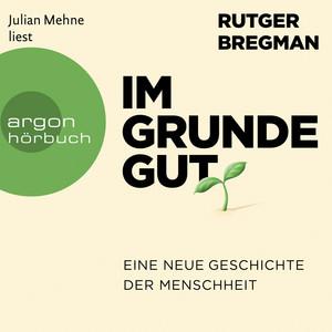 Im Grunde gut - Eine neue Geschichte der Menschheit (Ungekürzte Lesung) Audiobook