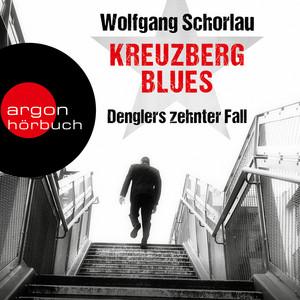 Kreuzberg Blues - Denglers zehnter Fall - Dengler ermittelt, Band 10 (Ungekürzte Lesung)