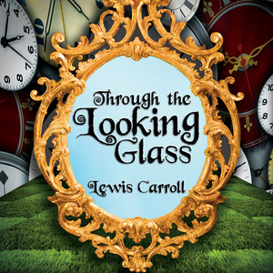 Through the Looking Glass - Alice 2 (Unabridged)