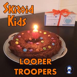 Looper Troopers (Skizoid Kids)