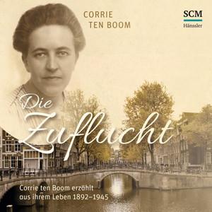 Die Zuflucht (Corrie ten Boom erzählt aus ihrem Leben 1892-1945) Audiobook