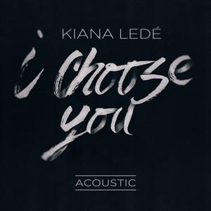 I Choose You  - Kiana Ledé