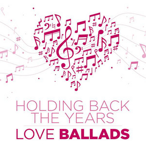 Holding Back the Years: Love Ballads