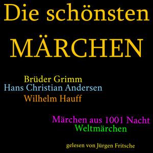 Die schönsten Märchen (Die größte Box aller Zeiten mit den Brüdern Grimm, Hans Christian Andersen, Wilhelm Hauff, Märchen aus 1001 Nacht und vielen Weltmärchen!) Audiobook
