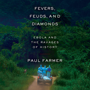 Fevers, Feuds, and Diamonds - Ebola and the Ravages of History (Unabridged)