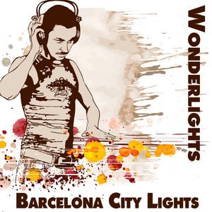 Barcelona City Lights - Lounge House Mix by Wonderlights