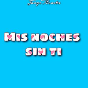 Mis Noches Sin Ti (Remasterizado)
