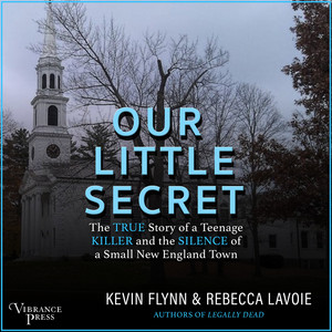Our Little Secret - The True Story of a Teenage Killer and the Silence of a Small New England Town (Unabridged) Audiobook