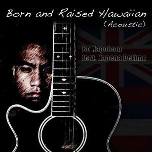 Born and Raised Hawaiian (feat. Kapena DeLima)
