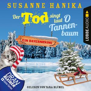 Der Tod singt laut O Tannenbaum - Ein Bayernkrimi - Sofia und die Hirschgrund-Morde, Teil 11 (Ungekürzt) Audiobook