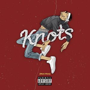 Knots (Not Him)