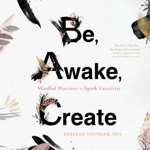 Be, Awake, Create - Mindful Practices to Spark Creativity (Unabridged)