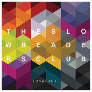 The Slow Readers Club  Cavalcade :Replay