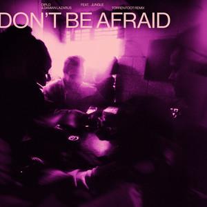 Don't Be Afraid (feat. Jungle) [Torren Foot Remix]
