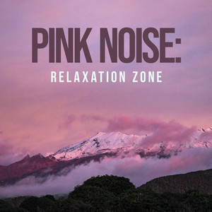 Pink Noise: Relaxation Zone