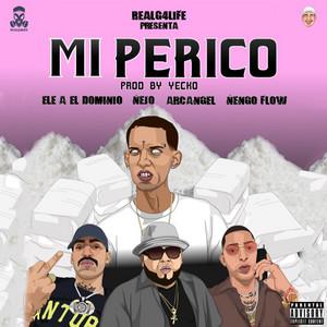 Mi Perico - Remix by Ele A El Dominio, Ñejo, Arcangel, Ñengo Flow