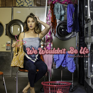 We Wouldn't Be Us by Alexandra Kay