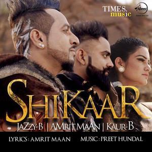 Shikaar by Jazzy B, Amrit Maan, Kaur B