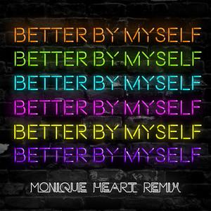Better By Myself (Monique Heart Remix)