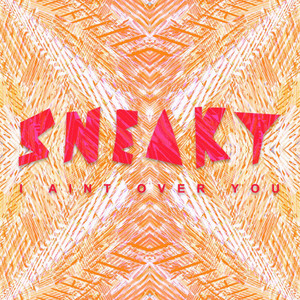 Sneaky Sound System · I ain't over you