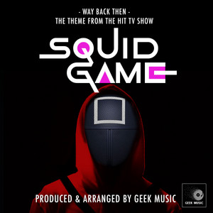 """Way Back Then (From """"Squid Game"""") by Geek Music"""