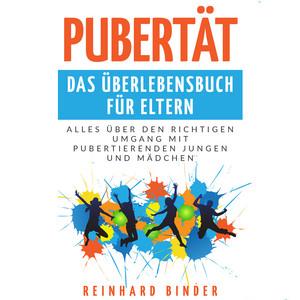 Pubertät - Das Überlebensbuch für Eltern (Alles über den richtigen Umgang mit pubertierenden Jungen und Mädchen) Audiobook
