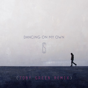 Dancing On My Own (Toby Green Remix)