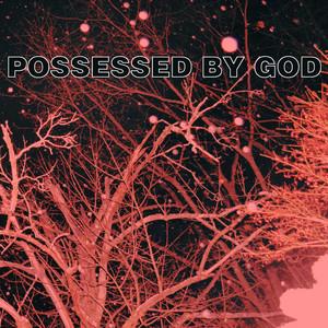 Possessed by God