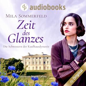 Zeit des Glanzes - Die Schwestern der Kaufhausdynastie-Reihe, Band 1 (Ungekürzt) Audiobook