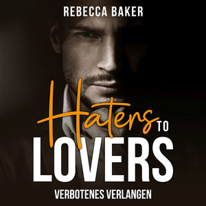 Haters to Lovers (Verbotenes Verlangen) Audiobook