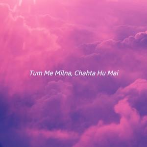 Tum Me Milna, Chahta Hu Mai